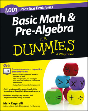 1,001 Basic Math & Pre-Algebra Practice Problems For Dummies®