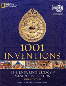 1001 Inventions. The Enduring Legacy of Muslim Civilisation