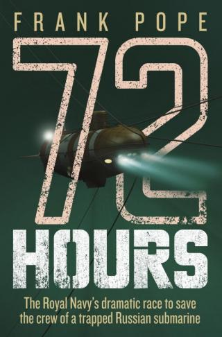 72 Hours: The First-Hand Account of a Royal Navy Mission to Save the Crew of a Trapped Russian Submarine