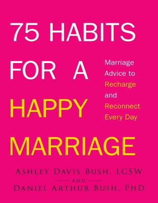 75 Habits for a Happy Marriage - Marriage Advice to Recharge and Reconnect Every Day