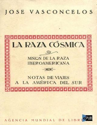 La Raza Cósmica. Misión de la raza iberoamericana