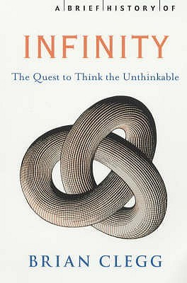 A Brief History of Infinity: The Quest to Think the Unthinkable