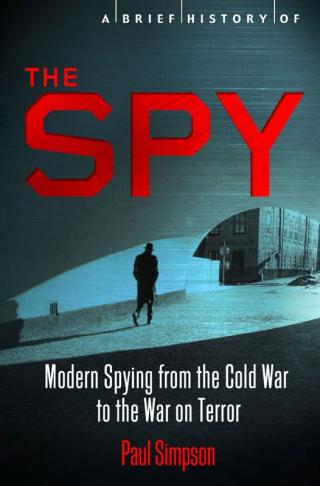 A Brief History of the Spy: Modern Spying from the Cold War to the War on Terror