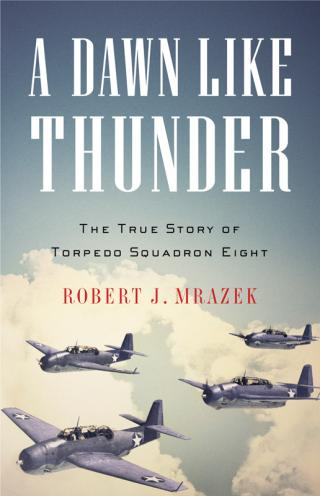 A Dawn Like Thunder [The True Story of Torpedo Squadron Eight]