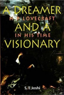 A Dreamer & A Visionary; H.P. Lovecraft in His Time