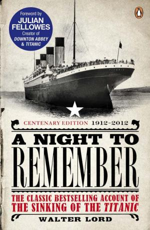 A Night to Remember [The Classic Bestselling Account of the Sinking of the Titanic]