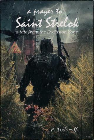 A Prayer to Saint Strelok: A Tale From the Exclusion Zone
