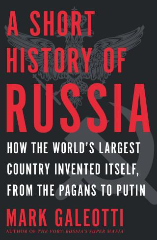 A Short History of Russia: How the World's Largest Country Invented Itself