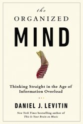 Abstract of the book. The Organized Mind: Thinking Straight in the Age of Information Overload