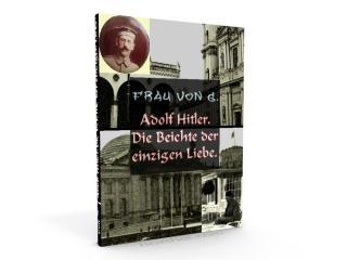 Adolf Hitler.Die Beichte der einzigen Liebe. (Адольф Гитлер.Исповедь единственной любви.)