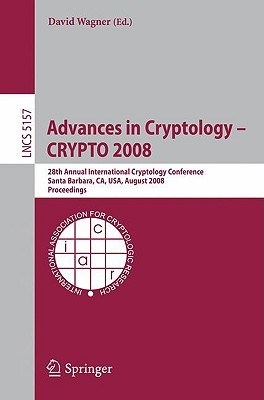 Advances in Cryptology - CRYPTO 2008