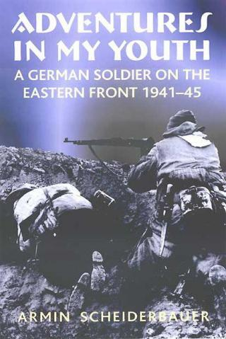 Adventures in My Youth: A German Soldier on the Eastern Front, 1941-45