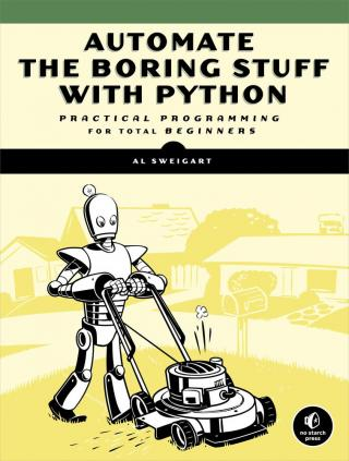 Automate the Boring Stuff with Python [Practical Programming for Total Beginners]