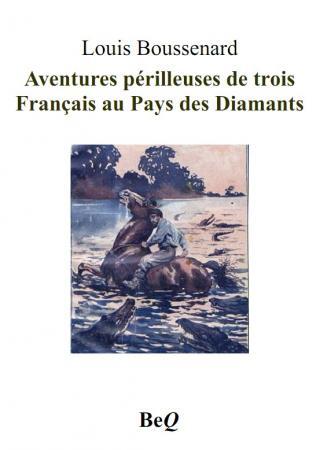 Aventures périlleuses de trois Français au Pays des Diamants