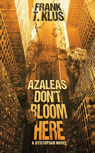 Azaleas Don't Bloom Here: A Dystopian Novel