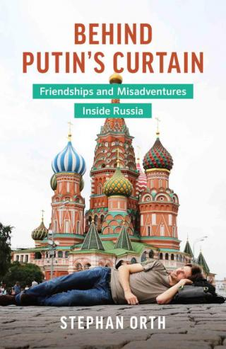 Behind Putin's Curtain: Friendships and Misadventures Inside Russia [aka Couchsurfing in Russia]