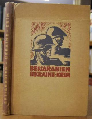Bessarabien - Ukraine - Krim. Der Siegeszug deutscher und rumänischer Truppen. Ein Bildbuch