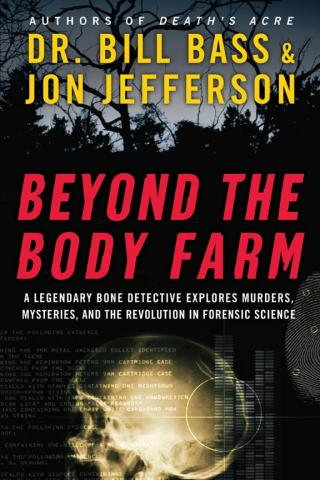 Beyond the Body Farm [A legendary bone detective explores murders, mysteries, and the revolution in forensic science]