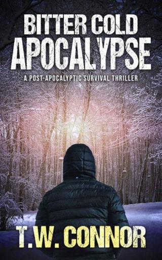 Bitter Cold Apocalypse: A Post-Apocalyptic Survival Thriller