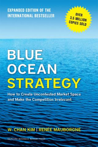 Blue Ocean Strategy: How to Create Uncontested Market Space and Make Competition Irrelevant [Expanded Edition]