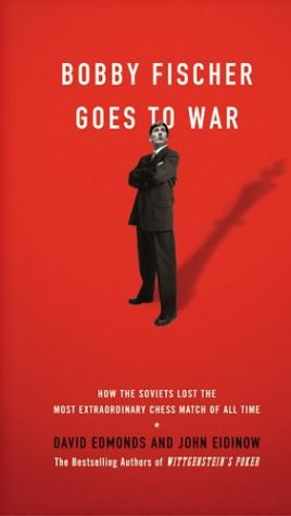 Bobby Fischer Goes to War [How the Soviets Lost the Most Extraordinary Chess Match of All Time]