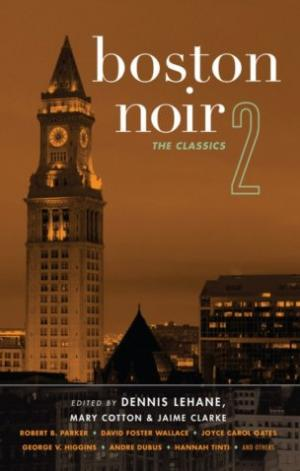 Boston Noir 2: The Classics [ed. by Dennis Lehane, Mary Cotton & Jaime Clarke]