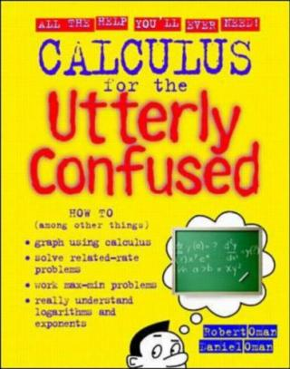 Calculus for the Utterly Confused