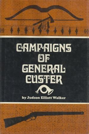 Campaigns of General Custer in the North-west, and the final surrender of Sitting Bull