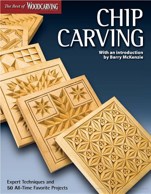 Chip Carving - Expert Techniques and 50 All-Time Favorite Projects