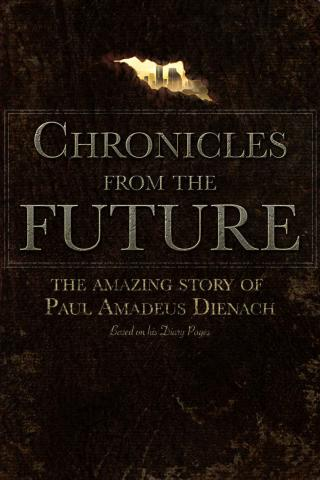Chronicles From The Future: The amazing story of Paul Amadeus Dienach