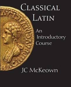 Classical Latin. An Introductory Course