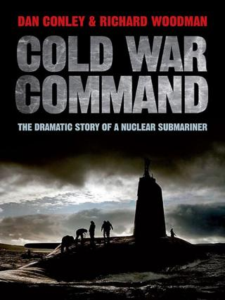 Cold War Command: The Dramatic Story of a Nuclear Submariner