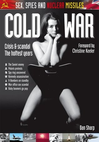 Cold War: Sex, Spies and Nuclear Missiles