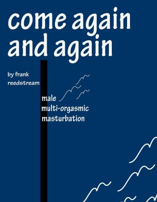 Come Again and Again: Male Multi-orgasmic Masturbation