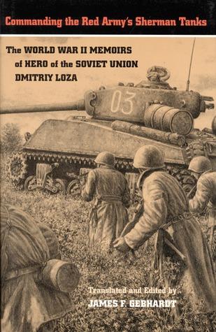 Commanding the Red Army's Sherman Tanks: The World War II Memoirs of Hero of the Soviet Union Dmitriy Loza
