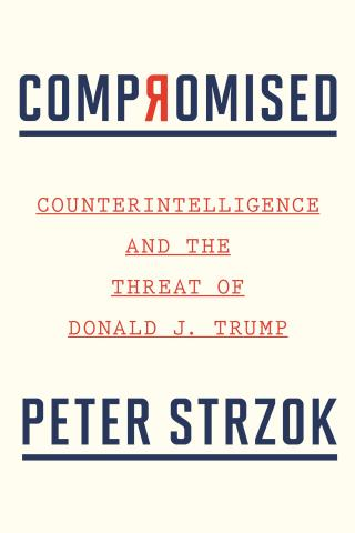 Compromised. Counterintelligence and the Threat of Donald J. Trump