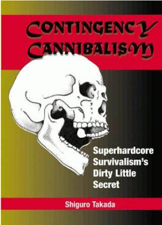 Contingency Cannibalism: Superhardcore Survivalism's Dirty Little Secret