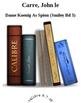 Dame Koenig As Spion (Smiley Bd 5) [calibre 2.23.0]