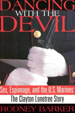 Dancing with the Devil: Sex, Espionage and the U.S. Marines: The Clayton Lonetree Story