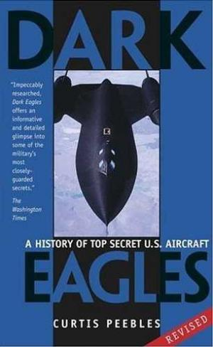Dark Eagles: A History of the Top Secret U.S. Aircraft