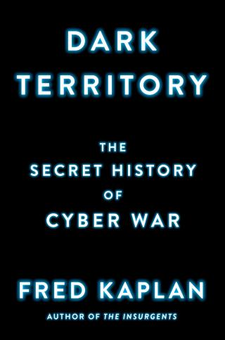 Dark Territory [The Secret History of Cyber War]