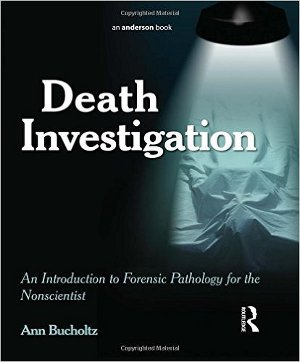Death Investigation: An Introduction to Forensic Pathology for the Nonscientist