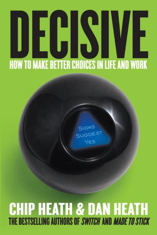 Decisive [How to Make Better Choices in Life and Work]