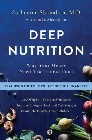 Deep Nutrition: Why Your Genes Need Traditional Food [2d Edition]