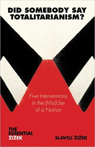 Did Someone Say Totalitarianism?: 5 Interventions in the (Mis)Use of a Notion