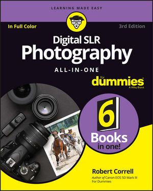 Digital SLR Photography All-in-One For Dummies® [3rd Edition]