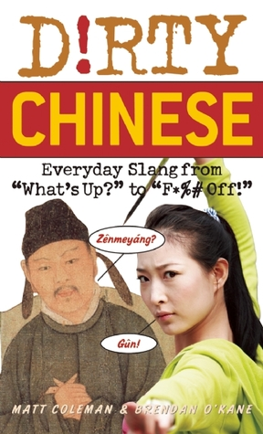 "Dirty Chinese [Everyday Slang from ""What's Up?"" to ""F*%# Off!""]"