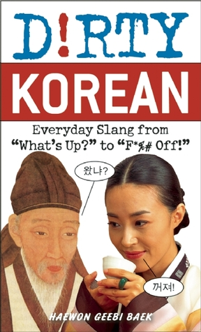 """Dirty Korean [Everyday Slang from """"What's Up?"""" to """"F*%# Off!""""]"""