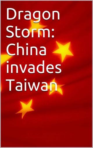 Dragon Storm: China Invades Taiwan