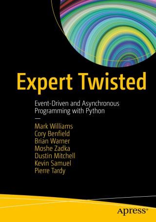 Expert Twisted [Event-Driven and Asynchronous Programming with Python]